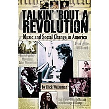 Backbeat Books Talkin' 'Bout a Revolution (Music and Social Change in America) Book Series Softcover by Dick Weissman