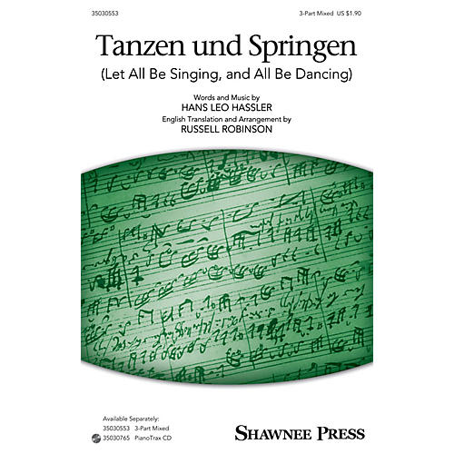 Shawnee Press Tanzen und Springen (Let All Be Singing, and All Be Dancing) 3-Part Mixed arranged by Russell Robinson