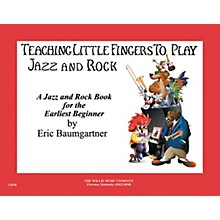 Willis Music Teaching Little Fingers To Play Jazz And Rock Early Elementary Level by Eric Baumgartner