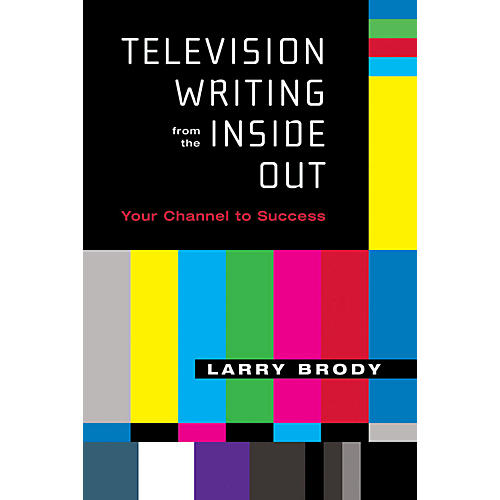 Applause Books Television Writing from the Inside Out Applause Books Series Softcover Written by Larry Brody