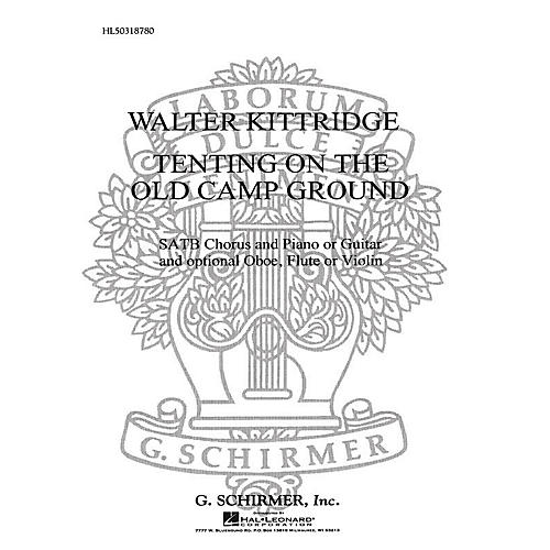 G. Schirmer Tenting On The Old Camp Ground  With Guitar Or Piano Oboe, Flute Or Violin SATB composed by W Kittridge