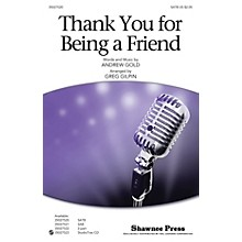 Shawnee Press Thank You for Being a Friend (from the T.V. Series The Golden Girls) SATB arranged by Greg Gilpin