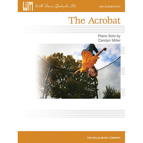 Willis Music The Acrobat (Mid-Elem Level) Willis Series by Carolyn Miller