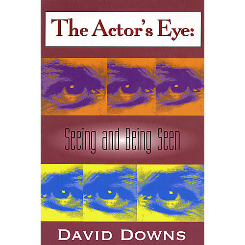 Applause Books The Actor's Eye (Seeing and Being Seen) Applause Books Series Written by David Downs