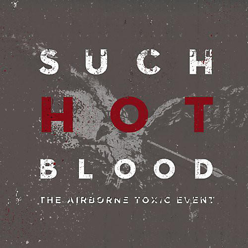Alliance The Airborne Toxic Event - Such Hot Blood
