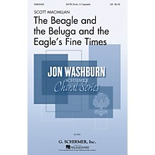 G. Schirmer The Beagle and the Beluga and the Eagle's Fine Times SATB DV A Cappella composed by Scott Macmillan