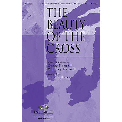 Integrity Choral The Beauty of the Cross SATB Arranged by Harold Ross