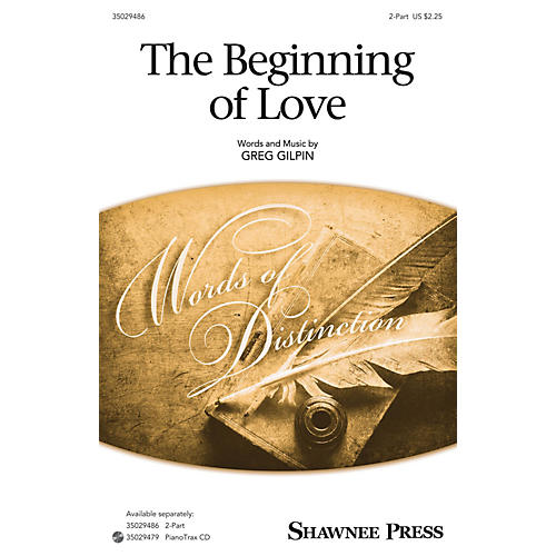 Shawnee Press The Beginning of Love 2-Part composed by Greg Gilpin