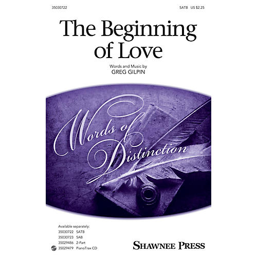 Shawnee Press The Beginning of Love SATB composed by Greg Gilpin