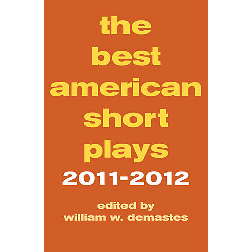 Applause Books The Best American Short Plays 2011-2012 Applause Books Series Softcover