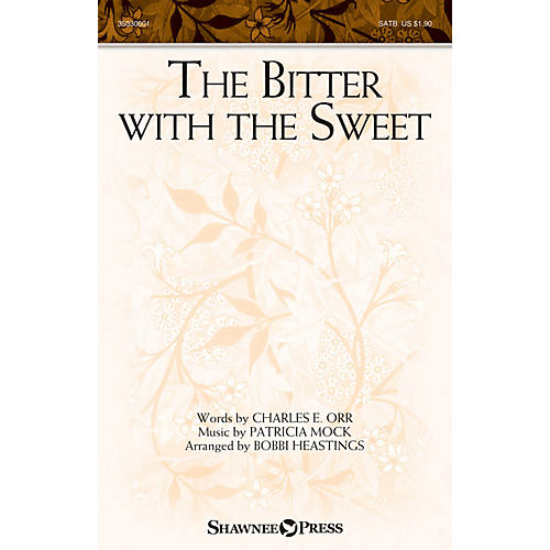 Shawnee Press The Bitter with the Sweet SATB arranged by Bobbi Heastings