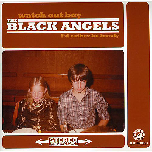 Alliance The Black Angels - Watch Out Boy I'd Rather Be Lonely