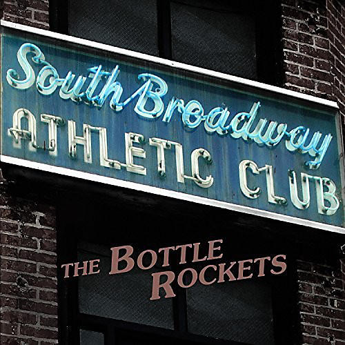 Alliance The Bottle Rockets - South Broadway Athletic Club