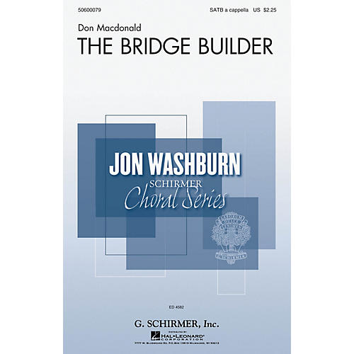 G. Schirmer The Bridge Builder (Jon Washburn Choral Series) SATB a cappella composed by Don Macdonald
