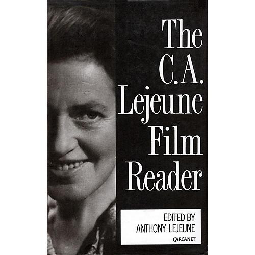 Applause Books The C.A. Lejeune Film Reader Applause Books Series Written by C.A. Lejeune
