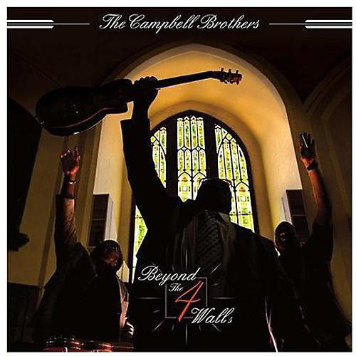 Alliance The Campbell Brothers - Beyond the 4 Walls