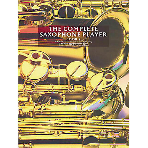 Music Sales The Complete Saxophone Player - Book 2 Music Sales America Series Written by Raphael Ravenscroft