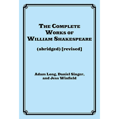 Applause Books The Complete Works of William Shakespeare (abridged) [revised] Applause Books Softcover by Jess Winfield