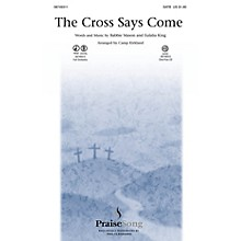 PraiseSong The Cross Says Come CHOIRTRAX CD Arranged by Camp Kirkland