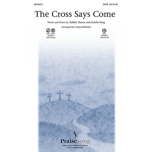 PraiseSong The Cross Says Come SATB arranged by Camp Kirkland