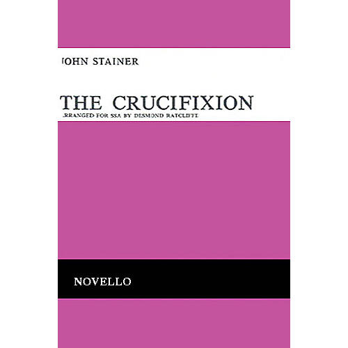 Novello The Crucifixion (Vocal Score) SSA Composed by John Stainer Arranged by Desmond Ratcliffe