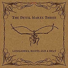 The Devil Makes Three - Longjohns Boots & A Belt