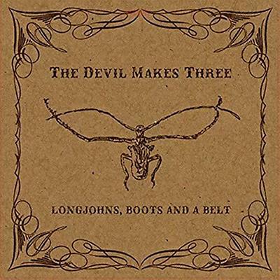 The Devil Makes Three - Longjohns Boots & A Belt