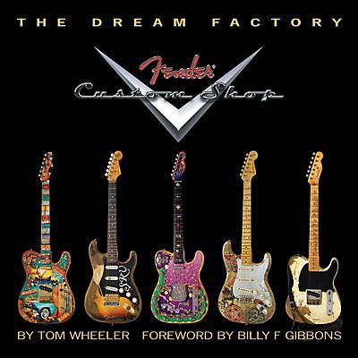 Fender The Dream Factory: The Fender Custom Shop
