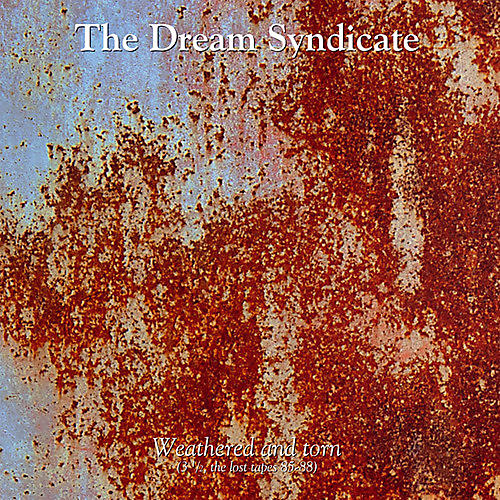 Alliance The Dream Syndicate - Weathered and Torn (3 1/2, The Lost Tapes 85-88)
