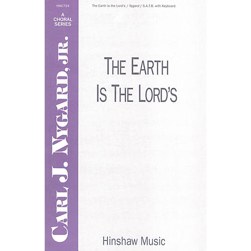 Hinshaw Music The Earth Is the Lord's SATB composed by Carl Nygard, Jr.