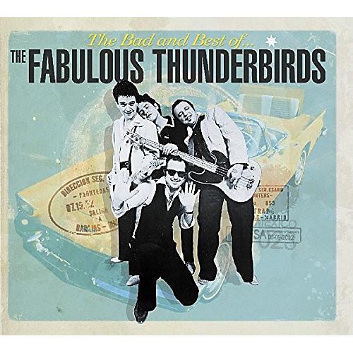 Alliance The Fabulous Thunderbirds - Bad & Best Of The Fabulous Thunderbirds