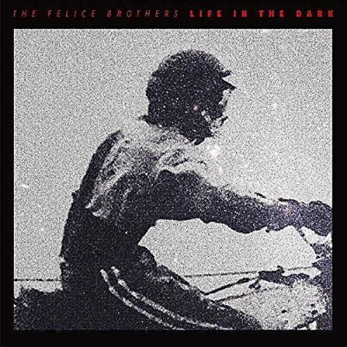 Alliance The Felice Brothers - Life In The Dark