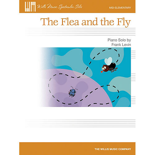 Willis Music The Flea and the Fly (Mid-Elem Level) Willis Series by Frank Levin