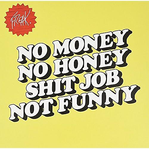 Alliance The Freak - No Money No Honey Shit Job Not Funny