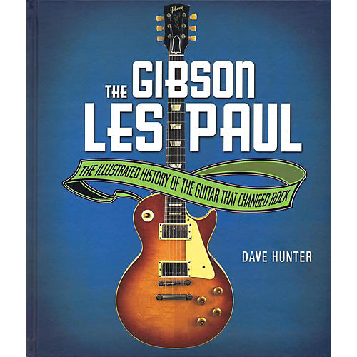 Hal Leonard The Gibson Les Paul:  The Illustrated History of the Guitar That Changed Rock