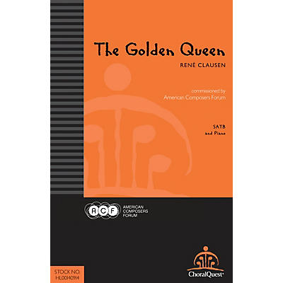 American Composers Forum The Golden Queen (Commissioned by American Composers Forum) SATB composed by René Clausen