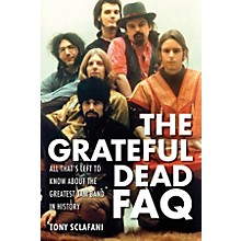 Backbeat Books The Grateful Dead FAQ FAQ Series Softcover Written by Tony Sclafani