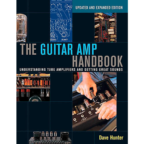 Backbeat Books The Guitar Amp Handbook: Understanding Tube Amplifiers and Getting Great Sounds