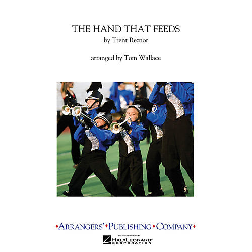 Arrangers The Hand That Feeds Marching Band Level 3 by Nine Inch Nails Arranged by Tom Wallace