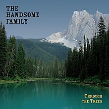 The Handsome Family - Through The Trees: 20th Anniversary Edition
