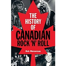 Backbeat Books The History of Canadian Rock 'n' Roll Book Series Softcover Written by Bob Mersereau