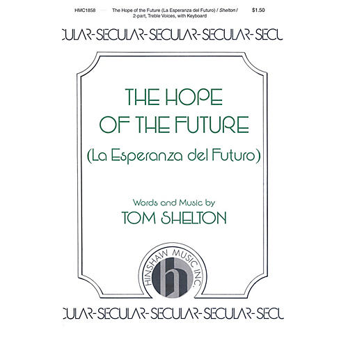 Hinshaw Music The Hope of the Future (La Esperanza del Futuro) SA composed by Tom Shelton