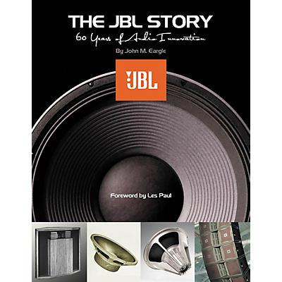 Hal Leonard The JBL Story - Sixty Years of Audio Innovation Book
