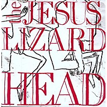 The Jesus Lizard - Head [Remastered] [Bonus Tracks] [Deluxe Edition]