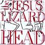Alliance The Jesus Lizard - Head [Remastered] [Bonus Tracks] [Deluxe Edition]