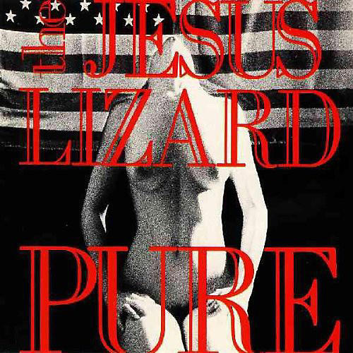 Alliance The Jesus Lizard - Pure [Remasterd] [Deluxe Edition] [Bonus Track]