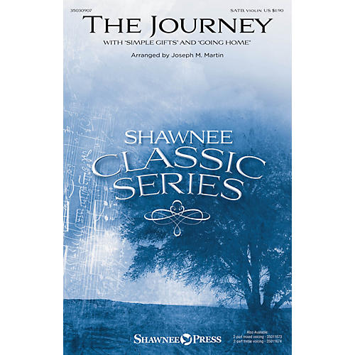 Shawnee Press The Journey (with Simple Gifts and Going Home) SATB W/ VIOLIN arranged by Joseph M. Martin