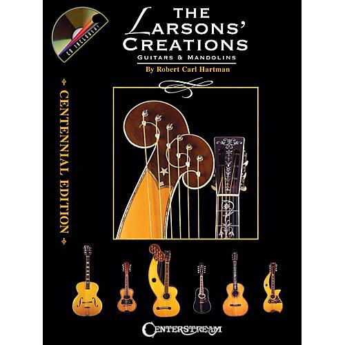 Centerstream Publishing The Larsons' Creations - Centennial Edition (Guitars & Mandolins) Guitar Series by Robert Carl Hartman