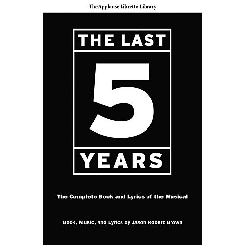 Applause Books The Last Five Years (The Applause Libretto Library) Applause Libretto Library Series Softcover