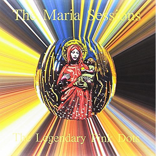 Alliance The Legendary Pink Dots - Maria Sessions